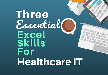 Three Essential Excel Skills For Healthcare IT